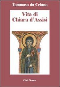 Copertina di 'Vita di Chiara d'Assisi. Testamento, lettere, benedizioni di santa Chiara'