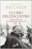 L'uomo dell'incontro - Andrea Riccardi