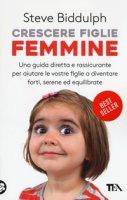 Crescere figlie femmine - Biddulph Steve