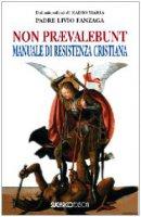 Non praevalebunt. Manuale di resistenza cristiana - Fanzaga Livio