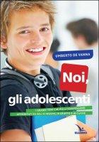Noi, gli adolescenti - Umberto De Vanna