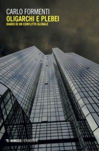 Copertina di 'Oligarchi e plebei. Diario di un conflitto globale'