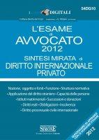 L'esame di Avvocato 2012 sintesi mirata di Diritto Internazionale Privato