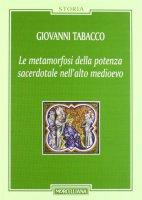 La metamorfosi della potenza sacerdotale nell'alto Medioevo - Tabacco Giovanni