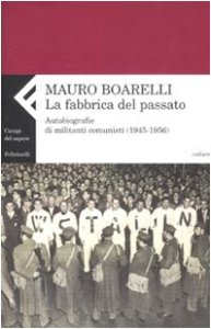 Copertina di 'La fabbrica del passato. Autobiografie di militanti comunisti 1945-1956'