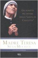 Sii la mia luce - Teresa di Calcutta