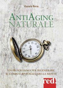Copertina di 'Antiaging naturale. Un programma per rigenerare il corpo e rivitalizzare la mente'