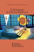 Celebriamo la Divina Bellezza - Colombotti Tarcisio Luigi