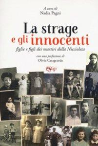 Copertina di 'La strage e gli innocenti. Figlie e figli dei martiri della Niccioleta'