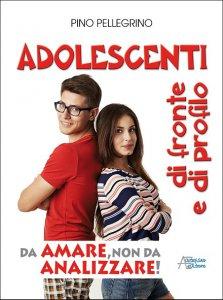 Copertina di 'Adolescenti di fronte e di profilo.. da amare, non da analizzare!'