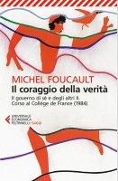 Il coraggio della verità. Il governo di sé e degli altri II - Michel Foucault