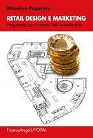 Retail design e marketing. Progettare per il ritorno dell'investimento - Massimo Pegoraro