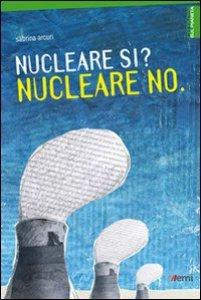 Copertina di 'Nucleare si? Nucleare no'