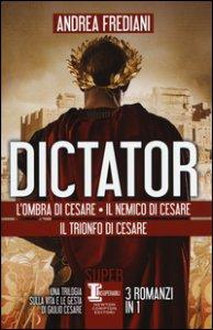 Copertina di 'Dictator: L'ombra di Cesare-Il nemico di Cesare-Il trionfo di Cesare'