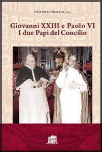 Copertina di 'Giovanni XXIII e Paolo VI. I due papi del Concilio'
