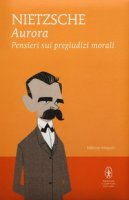 Aurora. Pensieri sui pregiudizi morali. Ediz. integrale - Nietzsche Friedrich