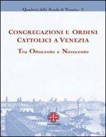 Congregazioni e ordini cattolici a Venezia tra Ottocento e Novecento - AA. VV.