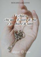 La chiave che apre il cuore di Dio e preghiere di Santi - Colianni Rosario