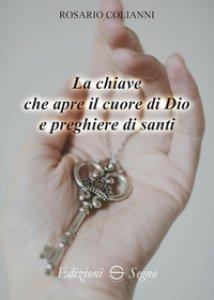 Copertina di 'La chiave che apre il cuore di Dio e preghiere di Santi'
