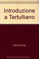 Introduzione a Tertulliano - Podolak Pietro