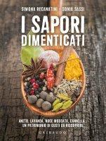 I sapori dimenticati - Simona Recanatini, Sonia Sassi