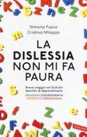 La dislessia non mi fa paura - Fusco Simona, Milazzo Cristina