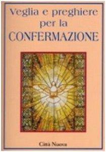 Copertina di 'Veglia e preghiere per la confermazione'