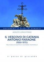 Il vescovo di Catania Antonio Faraone (1530-1572) - Adolfo Longhitano