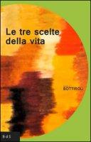Le tre scelte della vita - Bottiroli Angelo