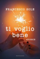 Ti voglio bene. #poesie - Sole Francesco