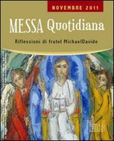 Messa quotidiana. Riflessioni di fratel Michael Davide. Novembre 2011 - Semeraro Michael D.