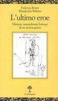 L' ultimo eroe. Filottete, straordinarie fortune di un arciere greco - Boero Federica, Rubino Margherita