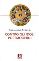 Contro gli idoli postmoderni - Sequeri Pierangelo