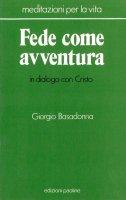 Fede come avventura. In dialogo con Cristo - Giorgio Basadonna