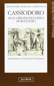 Copertina di 'Cassiodoro alle origini dell'idea di restauro'