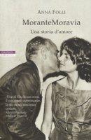 MoranteMoravia. Una storia d'amore - Folli Anna
