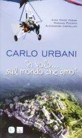 Carlo Urbani. «In volo...sul mondo che amo» - Vissani Anna M.; Piccotti Mariano; Cervellati Alessandra