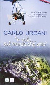 Copertina di 'Carlo Urbani. «In volo...sul mondo che amo»'