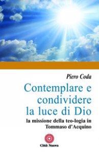 Copertina di 'Contemplare e condividere la luce di Dio'