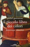 Il piccolo libro dei colori - Michel Pastoureau, Dominique Simonnet