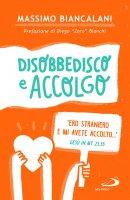 Disobbedisco e accolgo - Massimo Biancalani