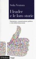 I leader e le loro storie. Narrazione, comunicazione politica e crisi della democrazia - Ventura Sofia