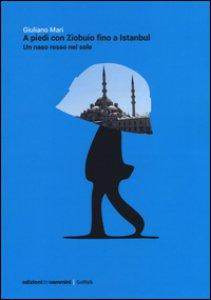Copertina di 'A piedi con Ziobuio fino a Istanbul. Un naso rosso nel sole'