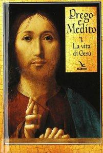 Copertina di 'Prego e medito. Vol. 1: La vita di Gesù'