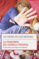 La pandemia dei cervelli pedofili - Peloso Morana Valentina