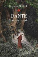 Dante. Una vita in esilio - Mercuri Chiara