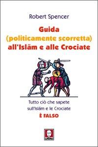 Copertina di 'Guida (politicamente scorretta) all'Islam e alle crociate'