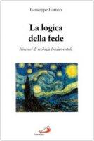 La logica della fede - Lorizio Giuseppe