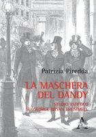 La maschera del dandy. Studio estetico su George Bryan Brummell - Piredda Patrizia