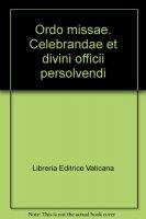 Ordo Missae Celebrandae et Divini Officii Persolvendi - AA.VV.